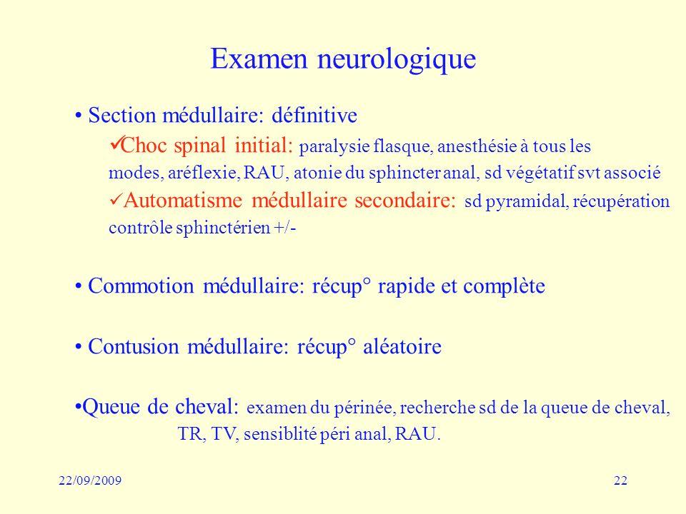 22/09/200922 Examen neurologique Section médullaire: définitive Choc spinal initial: paralysie flasque, anesthésie à tous les modes, aréflexie, RAU, a