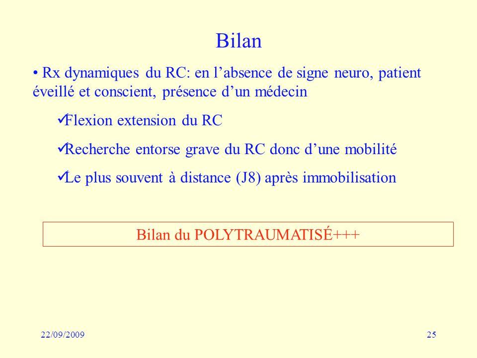 22/09/200925 Bilan Rx dynamiques du RC: en labsence de signe neuro, patient éveillé et conscient, présence dun médecin Flexion extension du RC Recherc