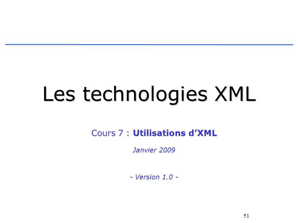 51 Les technologies XML Cours 7 : Utilisations dXML Janvier 2009 - Version 1.0 -