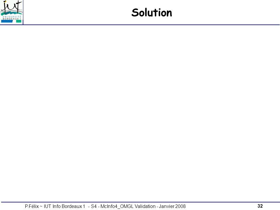 32P.Félix ~ IUT Info Bordeaux 1 - S4 - McInfo4_OMGL Validation - Janvier 2008 Solution