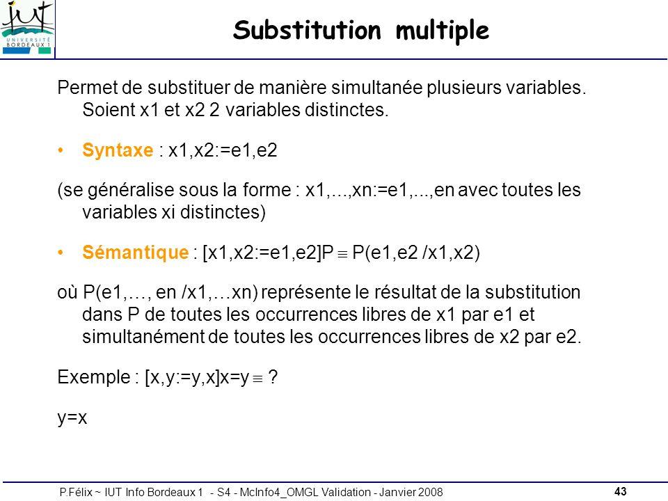 43P.Félix ~ IUT Info Bordeaux 1 - S4 - McInfo4_OMGL Validation - Janvier 2008 Substitution multiple Permet de substituer de manière simultanée plusieurs variables.