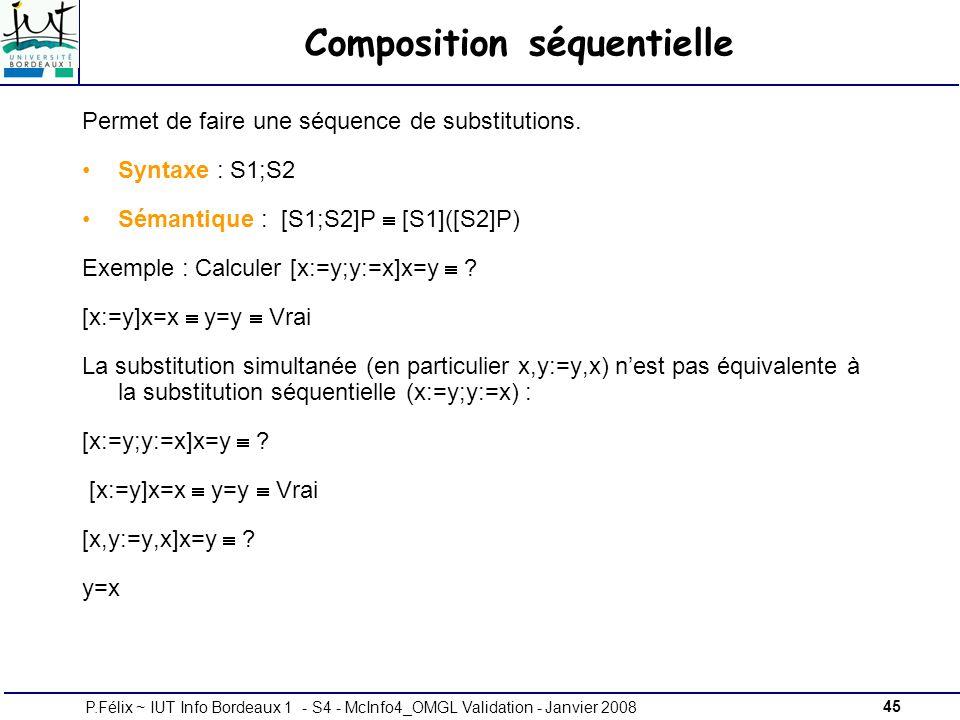 45P.Félix ~ IUT Info Bordeaux 1 - S4 - McInfo4_OMGL Validation - Janvier 2008 Composition séquentielle Permet de faire une séquence de substitutions.