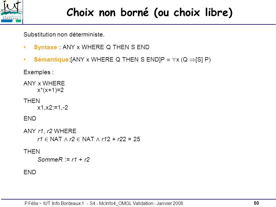 50P.Félix ~ IUT Info Bordeaux 1 - S4 - McInfo4_OMGL Validation - Janvier 2008 Choix non borné (ou choix libre) Substitution non déterministe.