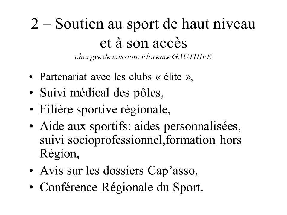 2 – Soutien au sport de haut niveau et à son accès chargée de mission: Florence GAUTHIER Partenariat avec les clubs « élite », Suivi médical des pôles