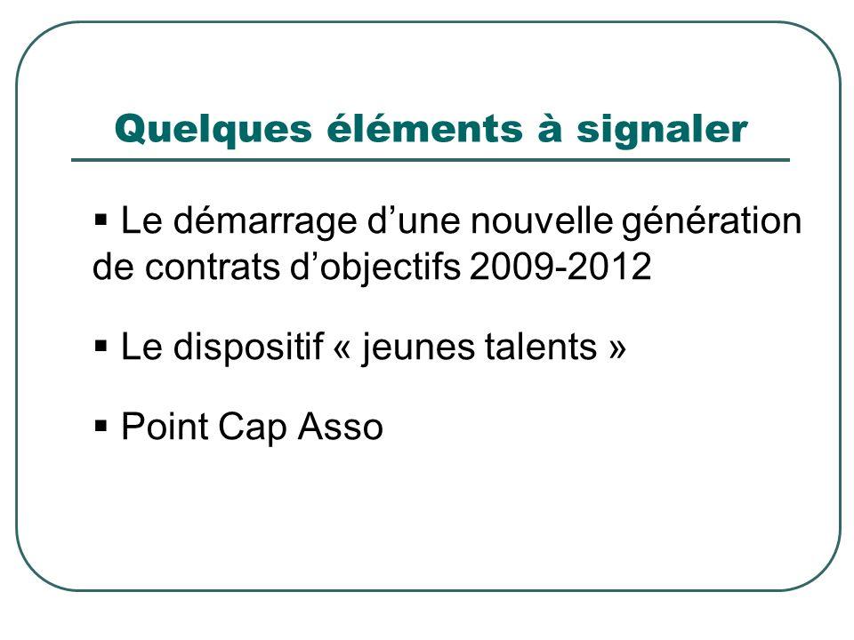 Quelques éléments à signaler Le démarrage dune nouvelle génération de contrats dobjectifs 2009-2012 Le dispositif « jeunes talents » Point Cap Asso