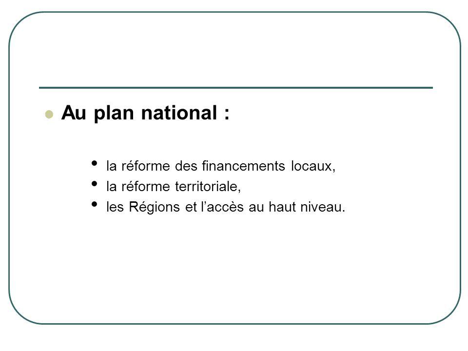 Au plan national : la réforme des financements locaux, la réforme territoriale, les Régions et laccès au haut niveau.