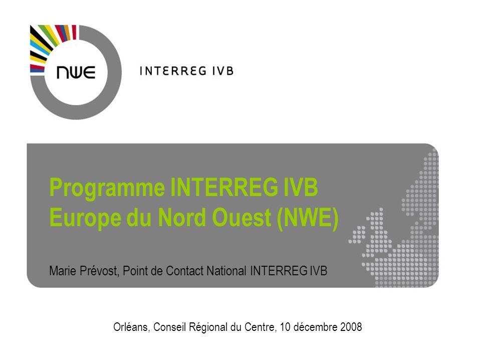 Interreg IVB North West Europe1 Programme INTERREG IVB Europe du Nord Ouest (NWE) Marie Prévost, Point de Contact National INTERREG IVB Orléans, Conse