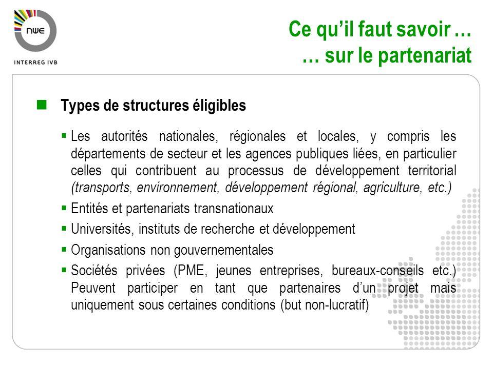 Ce quil faut savoir … … sur le partenariat Types de structures éligibles Les autorités nationales, régionales et locales, y compris les départements d