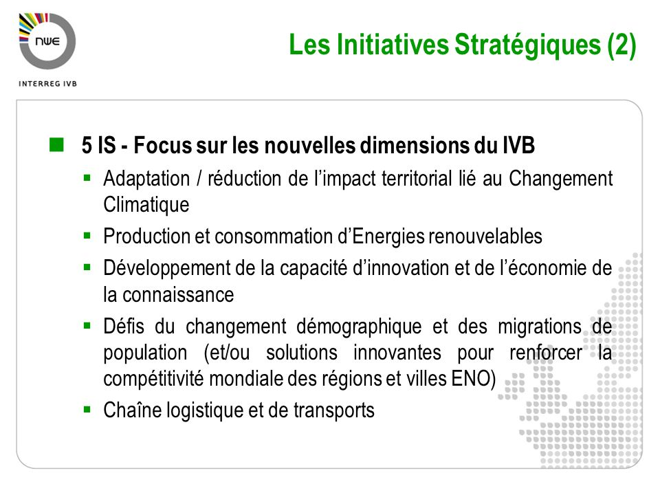 Les Initiatives Stratégiques (2) 5 IS - Focus sur les nouvelles dimensions du IVB Adaptation / réduction de limpact territorial lié au Changement Clim