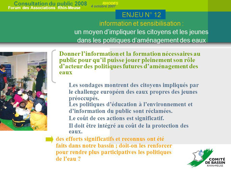 Consultation du public 2008 Forum des Associations Rhin-Meuse 4 octobre 2007 RHODES Donner linformation et la formation nécessaires au public pour qui