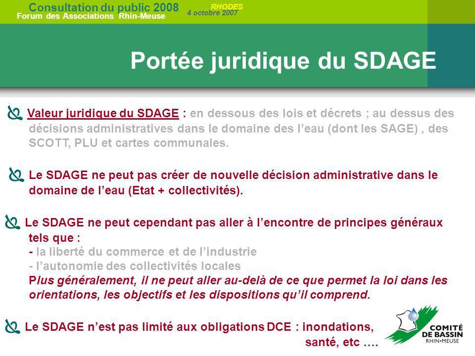 Consultation du public 2008 Forum des Associations Rhin-Meuse 4 octobre 2007 RHODES Valeur juridique du SDAGE : en dessous des lois et décrets ; au de