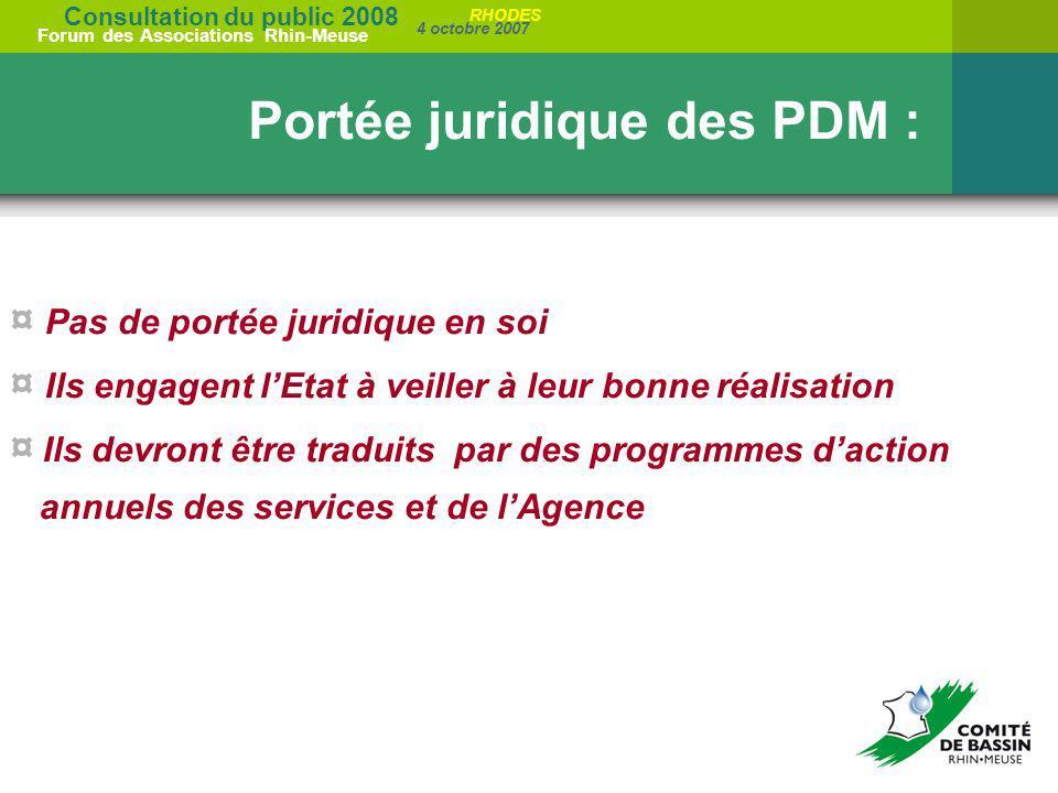 Consultation du public 2008 Forum des Associations Rhin-Meuse 4 octobre 2007 RHODES ¤ Pas de portée juridique en soi ¤ Ils engagent lEtat à veiller à
