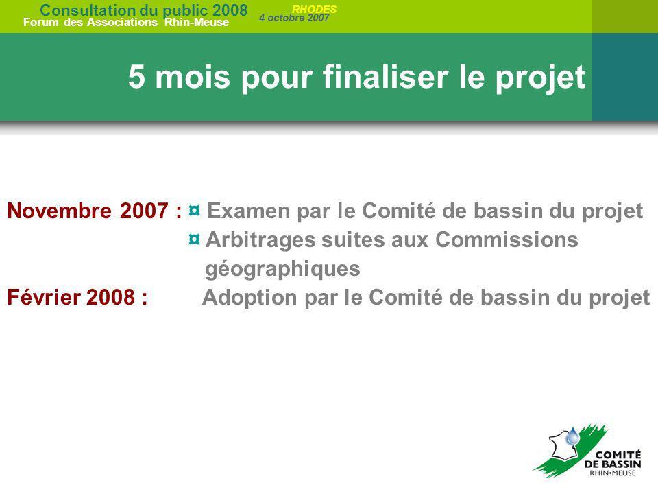 Consultation du public 2008 Forum des Associations Rhin-Meuse 4 octobre 2007 RHODES 5 mois pour finaliser le projet Novembre 2007 : ¤ Examen par le Co