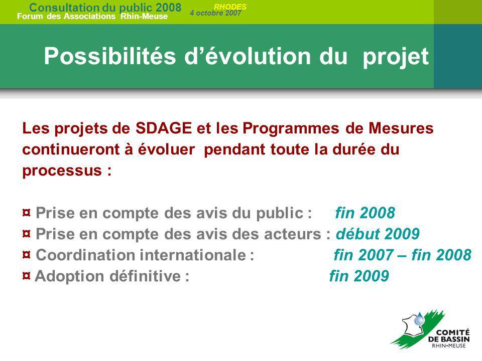 Consultation du public 2008 Forum des Associations Rhin-Meuse 4 octobre 2007 RHODES Possibilités dévolution du projet Les projets de SDAGE et les Prog