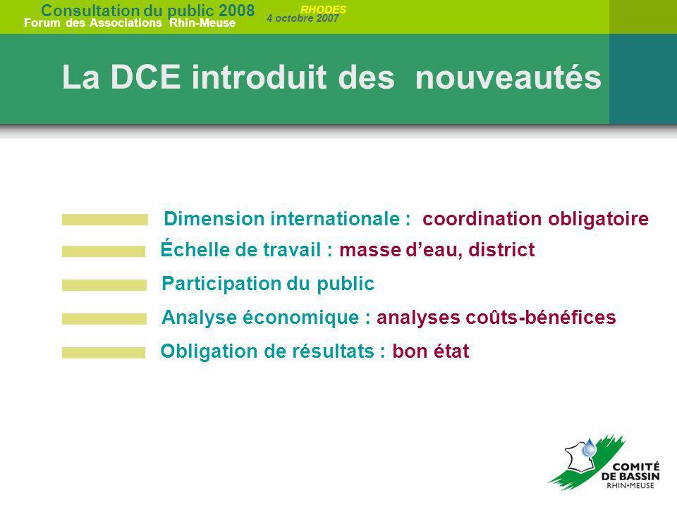 Consultation du public 2008 Forum des Associations Rhin-Meuse 4 octobre 2007 RHODES La DCE introduit des nouveautés Dimension internationale : coordin
