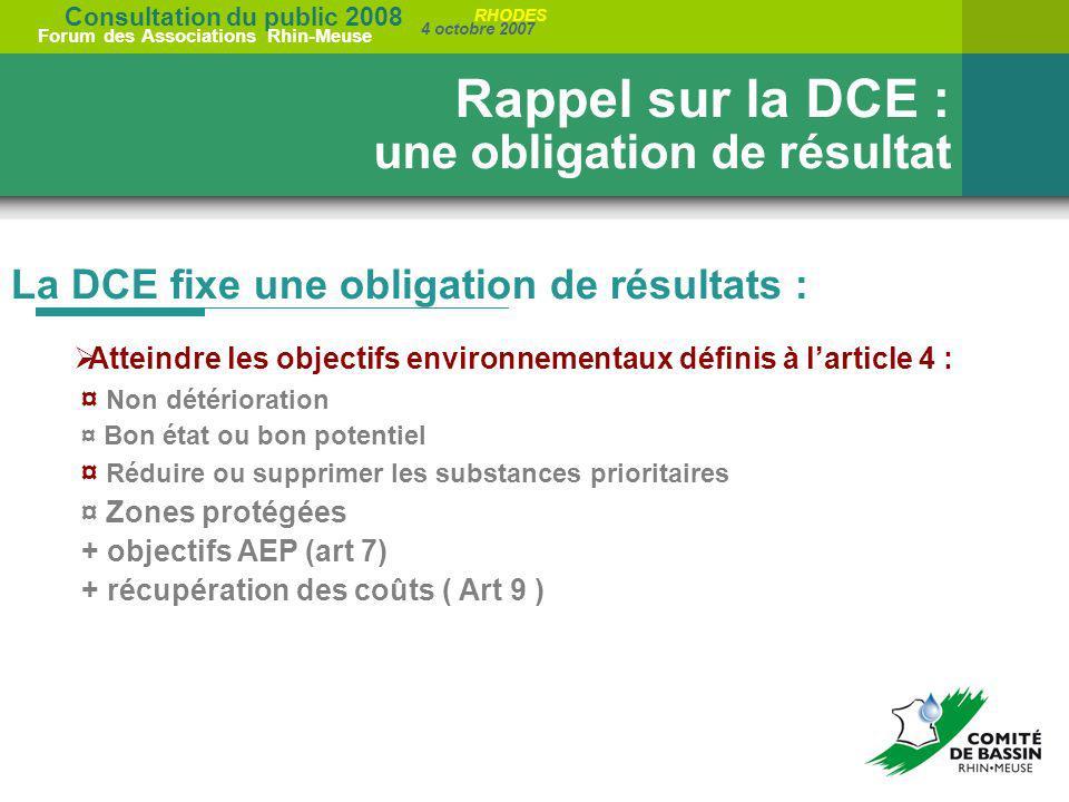 Consultation du public 2008 Forum des Associations Rhin-Meuse 4 octobre 2007 RHODES La DCE fixe une obligation de résultats : Rappel sur la DCE : une