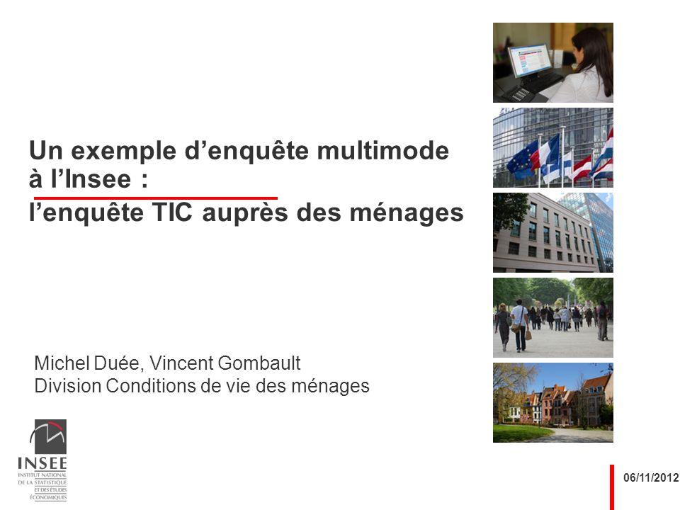 Michel Duée, Vincent Gombault Division Conditions de vie des ménages 06/11/2012 Un exemple denquête multimode à lInsee : lenquête TIC auprès des ménag