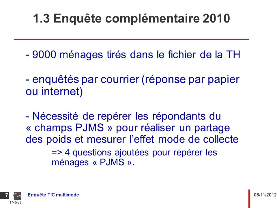 06/11/2012Enquête TIC multimode 7 1.3 Enquête complémentaire 2010 - 9000 ménages tirés dans le fichier de la TH - enquêtés par courrier (réponse par p
