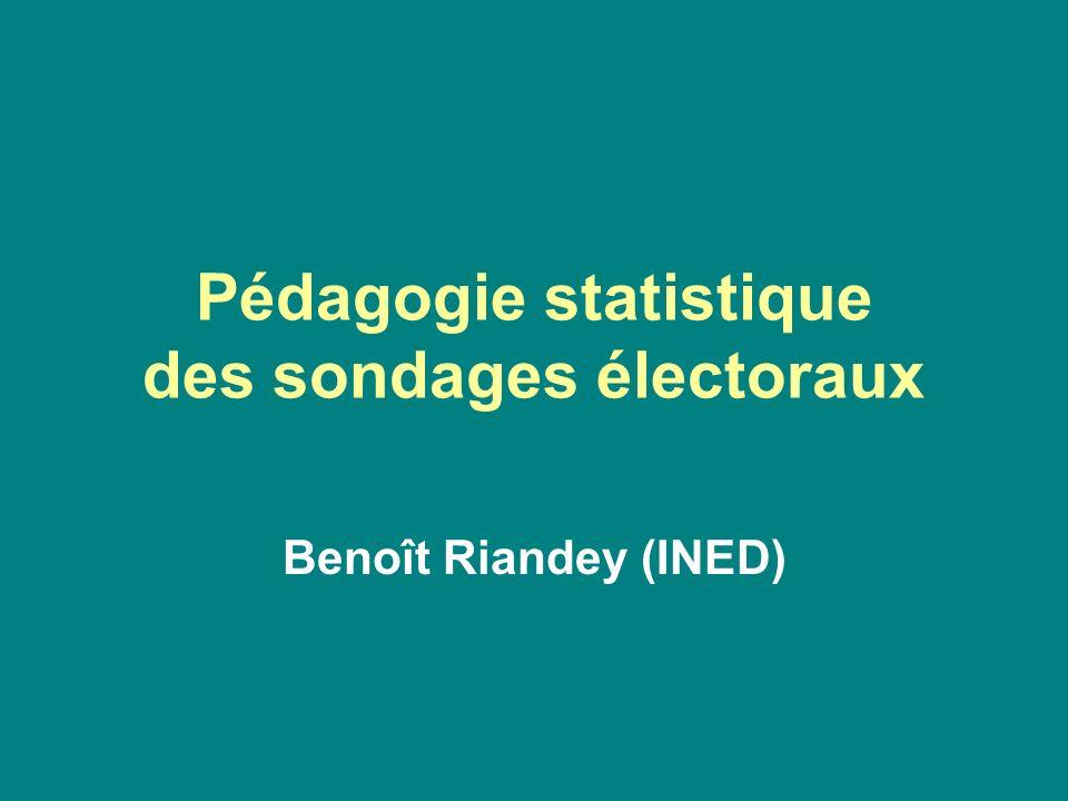 Pédagogie statistique des sondages électoraux Benoît Riandey (INED)