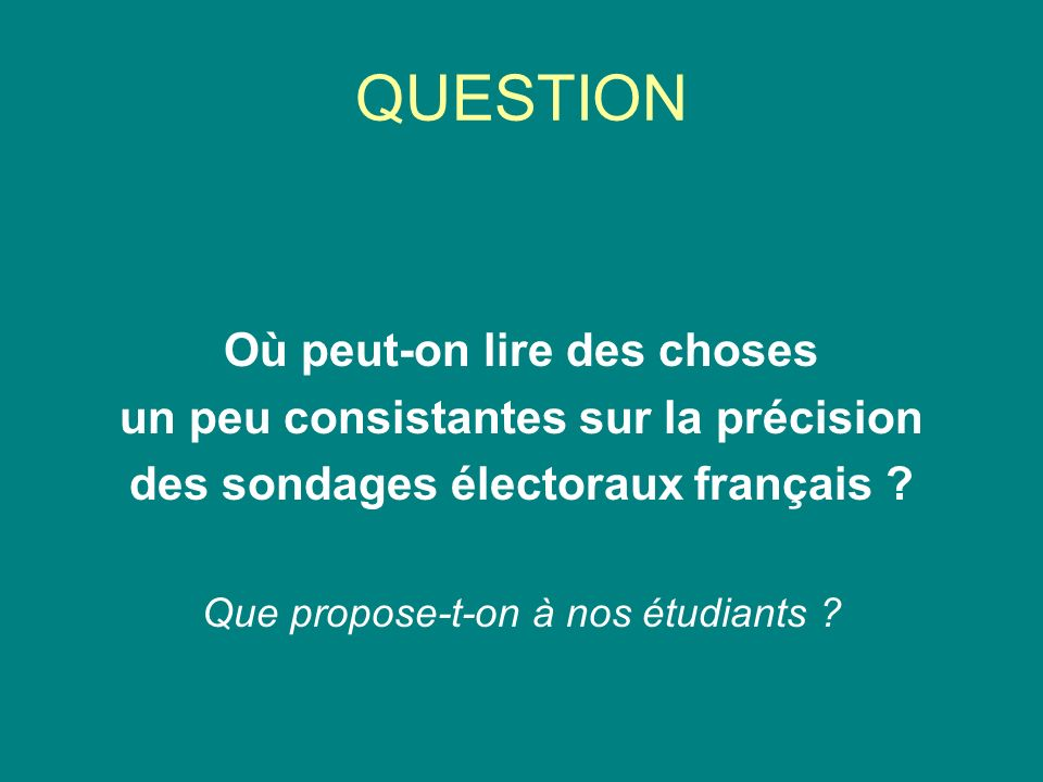 QUESTION Où peut-on lire des choses un peu consistantes sur la précision des sondages électoraux français ? Que propose-t-on à nos étudiants ?