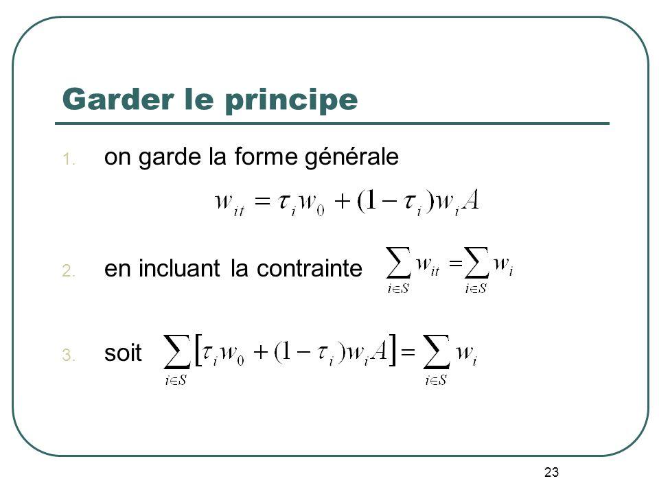 23 Garder le principe 1. on garde la forme générale 2. en incluant la contrainte 3. soit
