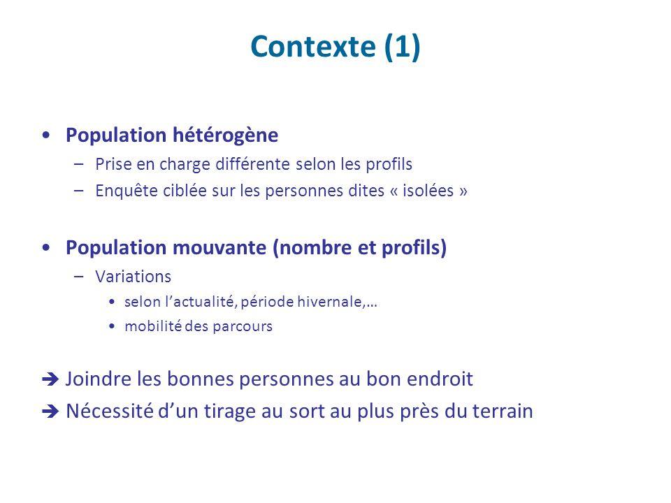Contexte (1) Population hétérogène –Prise en charge différente selon les profils –Enquête ciblée sur les personnes dites « isolées » Population mouvan