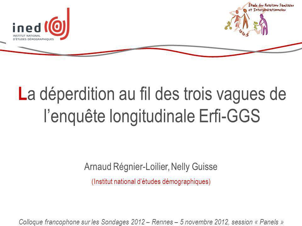 L a déperdition au fil des trois vagues de lenquête longitudinale Erfi-GGS Arnaud Régnier-Loilier, Nelly Guisse (Institut national détudes démographiq