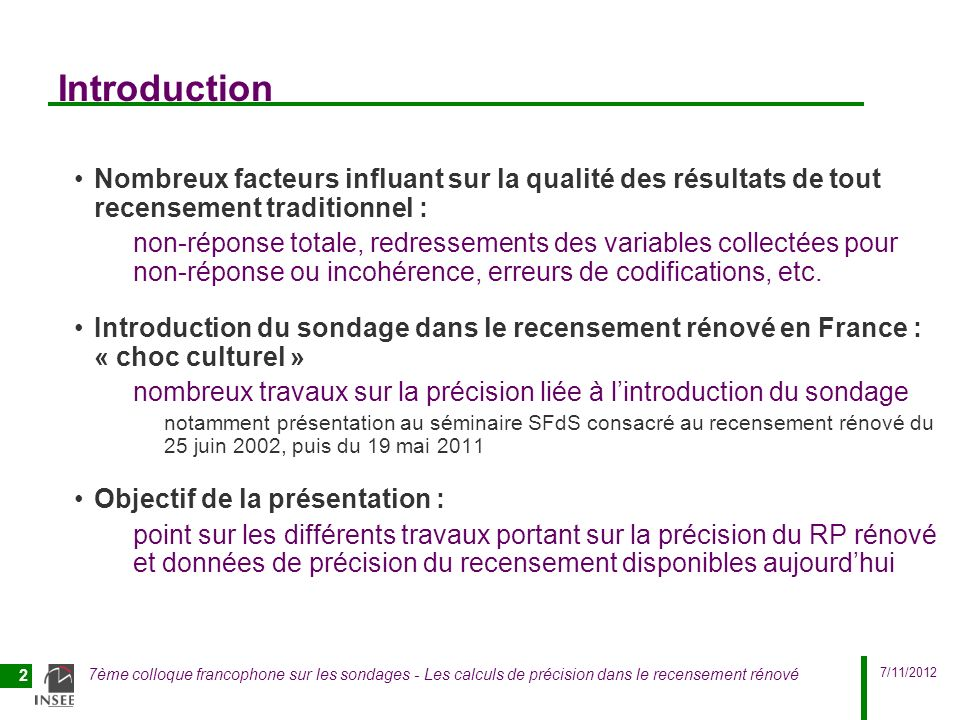 7/11/2012 7ème colloque francophone sur les sondages - Les calculs de précision dans le recensement rénové 2 Introduction Nombreux facteurs influant s