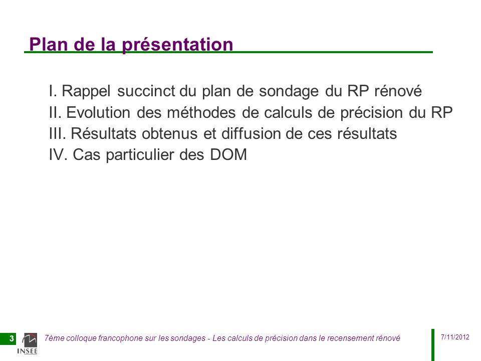 7/11/2012 7ème colloque francophone sur les sondages - Les calculs de précision dans le recensement rénové 3 Plan de la présentation I. Rappel succinc