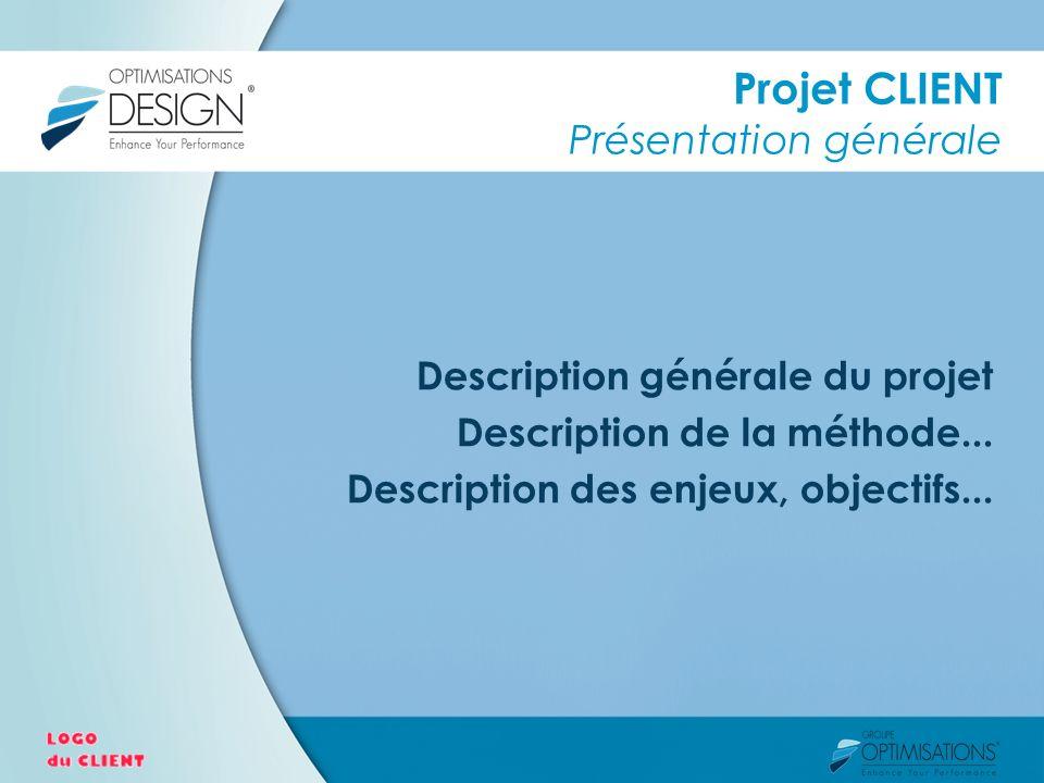 Projet CLIENT Présentation générale Description générale du projet Description de la méthode... Description des enjeux, objectifs...