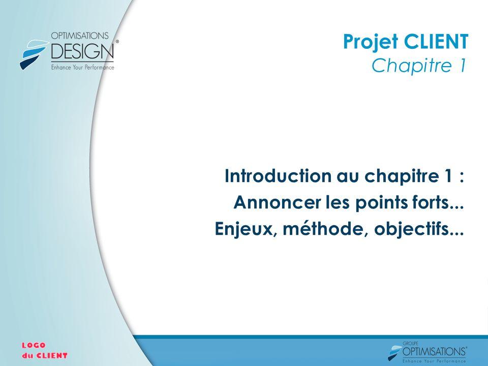 Projet CLIENT Chapitre 1 Introduction au chapitre 1 : Annoncer les points forts... Enjeux, méthode, objectifs...