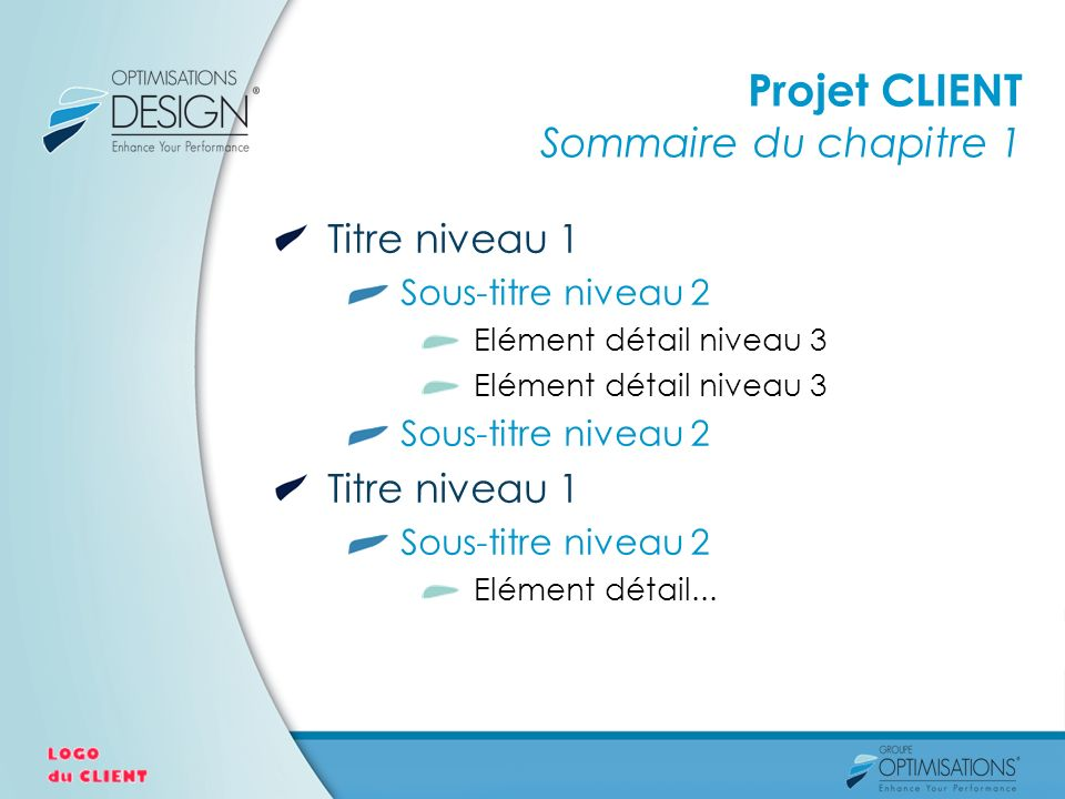 Projet CLIENT Sommaire du chapitre 1 Titre niveau 1 Sous-titre niveau 2 Elément détail niveau 3 Sous-titre niveau 2 Titre niveau 1 Sous-titre niveau 2