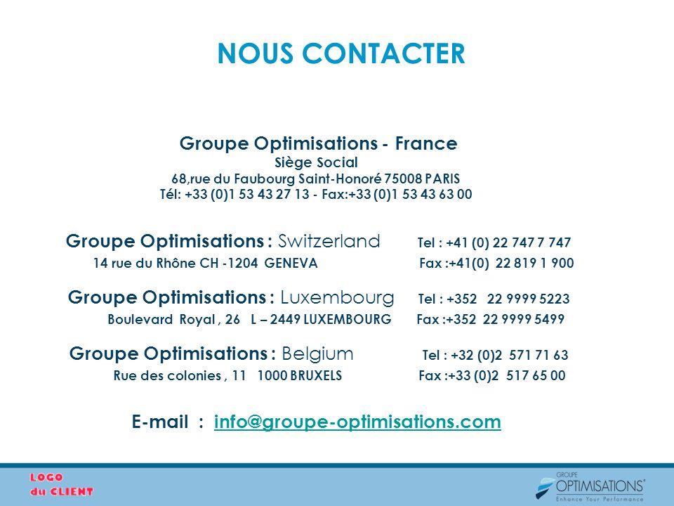 NOUS CONTACTER Groupe Optimisations - France Siège Social 68,rue du Faubourg Saint-Honoré 75008 PARIS Tél: +33 (0)1 53 43 27 13 - Fax:+33 (0)1 53 43 6