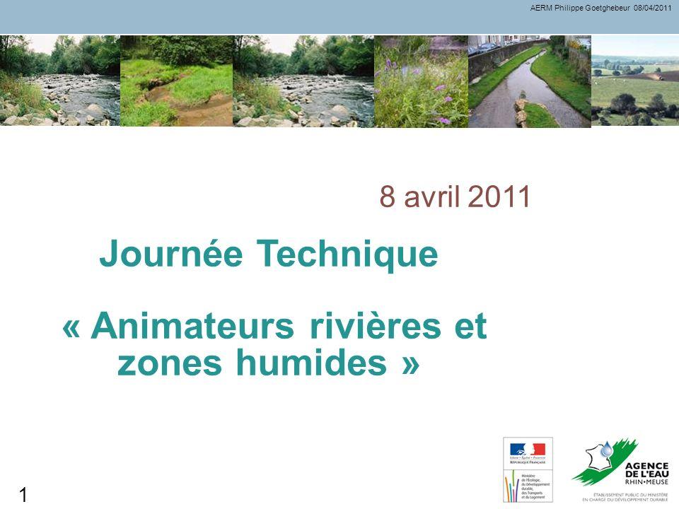 Journée Technique « Animateurs rivières et zones humides » 8 avril 2011 AERM Philippe Goetghebeur 08/04/2011 1