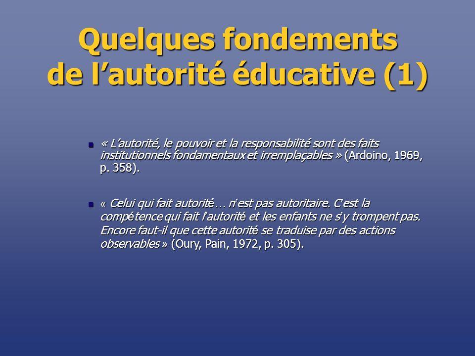 Quelques fondements de lautorité éducative (1) « Lautorité, le pouvoir et la responsabilité sont des faits institutionnels fondamentaux et irremplaçab