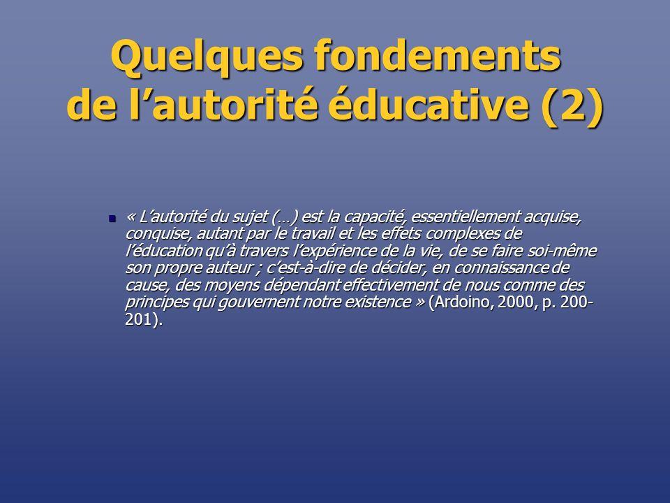 Quelques fondements de lautorité éducative (2) « Lautorité du sujet (…) est la capacité, essentiellement acquise, conquise, autant par le travail et l