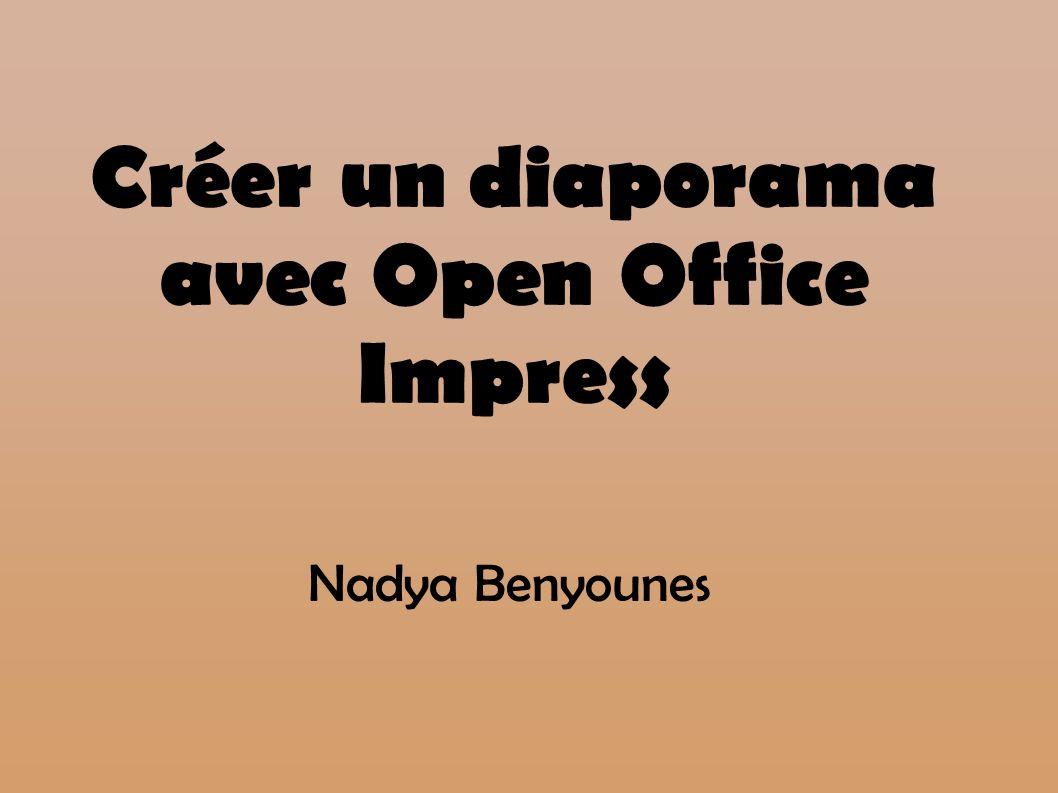 Créer un diaporama avec Open Office Impress Nadya Benyounes