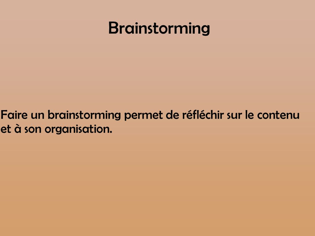 Brainstorming Faire un brainstorming permet de réfléchir sur le contenuet à son organisation.