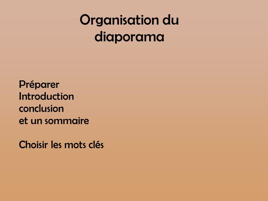 Organisation du diaporama Préparer Introduction conclusion et un sommaire Choisir les mots clés