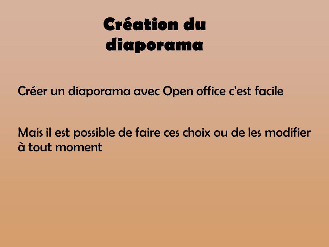 Création du diaporama Créer un diaporama avec Open office c'est facile Mais il est possible de faire ces choix ou de les modifier à tout moment