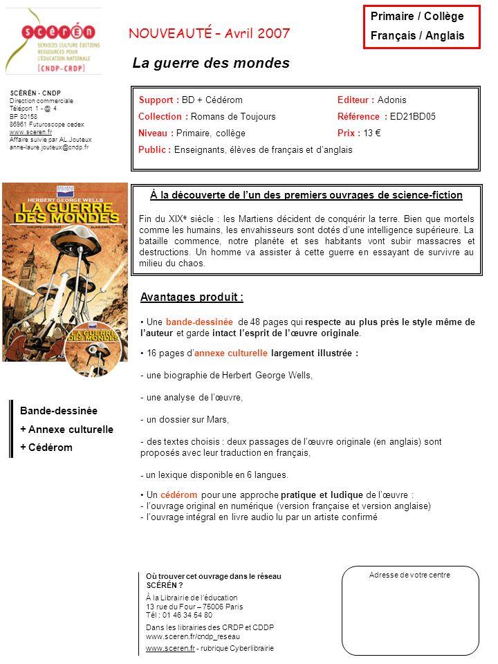 SCÉRÉN - CNDP Direction commerciale Téléport 1 - @ 4 BP 80158 86961 Futuroscope cedex www.sceren.fr Affaire suivie par AL.Jouteux anne-laure.jouteux@cndp.fr NOUVEAUTÉ – Avril 2007 Lîle au trésor Support : BD + CédéromEditeur : Adonis Collection : Romans de ToujoursRéférence : ED21BD07 Niveau : Primaire, collège Prix : 13 Public : Enseignants, élèves de français et danglais Où trouver cet ouvrage dans le réseau SCÉRÉN .