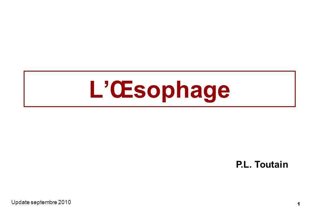 1 LŒsophage Update septembre 2010 P.L. Toutain