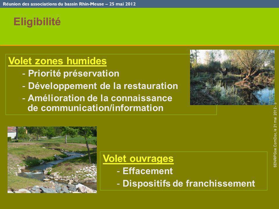 Réunion des associations du bassin Rhin-Meuse – 25 mai 2012 SENR/PGoe.ComDoc, le 21 mai 2012 - 5 Eligibilité Volet zones humides - Priorité préservati