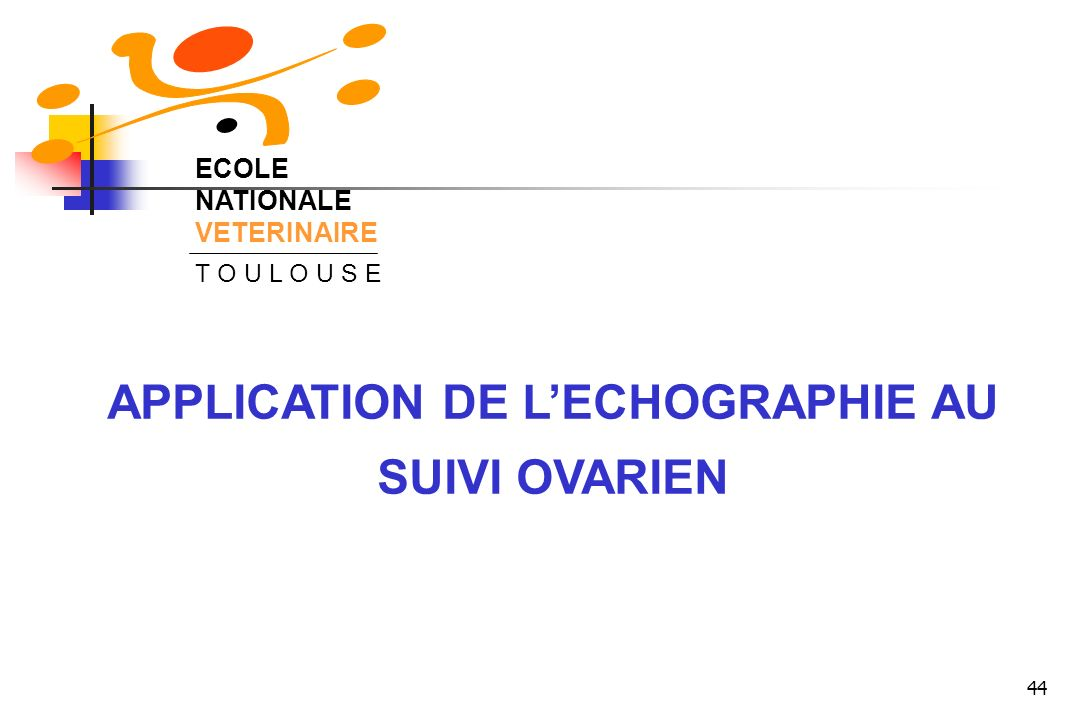 44 APPLICATION DE LECHOGRAPHIE AU SUIVI OVARIEN ECOLE NATIONALE VETERINAIRE T O U L O U S E