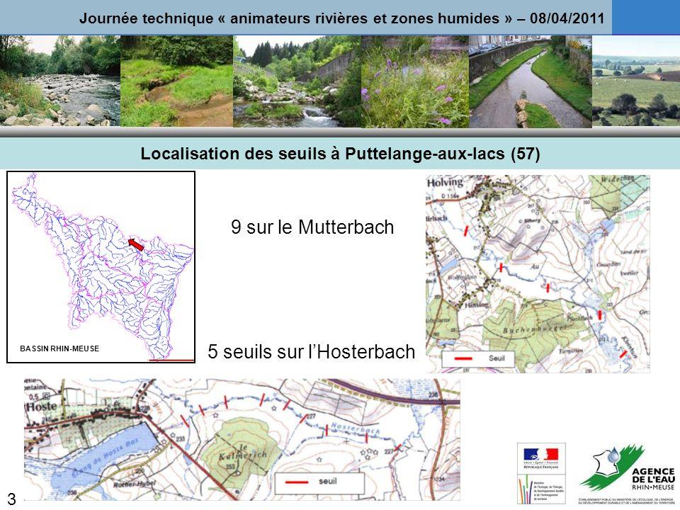 Localisation des seuils à Puttelange-aux-lacs (57) BASSIN RHIN-MEUSE 9 sur le Mutterbach 5 seuils sur lHosterbach 3 Journée technique « animateurs rivières et zones humides » – 08/04/2011