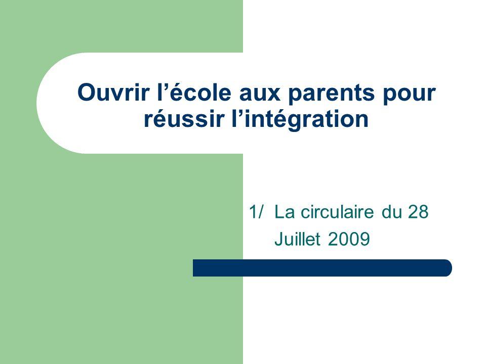 Ouvrir lécole aux parents pour réussir lintégration 1/ La circulaire du 28 Juillet 2009