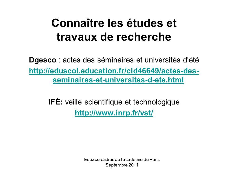 Espace-cadres de l'académie de Paris Septembre 2011 Connaître les études et travaux de recherche Dgesco : actes des séminaires et universités dété htt