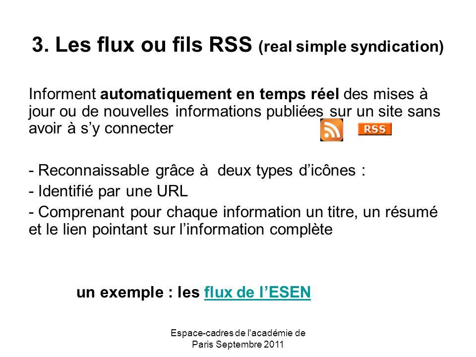Espace-cadres de l'académie de Paris Septembre 2011 3. Les flux ou fils RSS (real simple syndication) Informent automatiquement en temps réel des mise