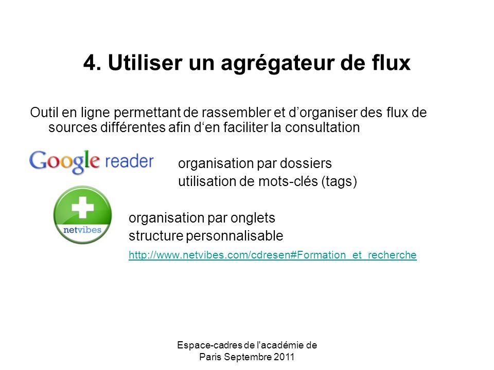 Espace-cadres de l'académie de Paris Septembre 2011 4. Utiliser un agrégateur de flux Outil en ligne permettant de rassembler et dorganiser des flux d