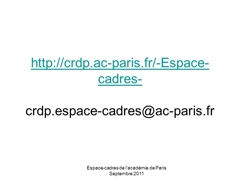 Espace-cadres de l académie de Paris Septembre 2011 http://crdp.ac-paris.fr/-Espace- cadres- http://crdp.ac-paris.fr/-Espace- cadres- crdp.espace-cadres@ac-paris.fr